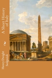 A Short History of Italy ebook by Henry Dwight Sedgwick