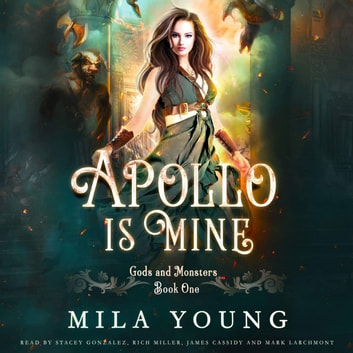 Apollo Is Mine: Gods and Monsters, Book One audiobook by Mila Young