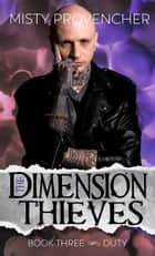 The Dimension Thieves (Book Three, Duty) - The Dimension Thieves ebook by Misty Provencher