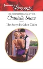 The Secret He Must Claim ebook by Chantelle Shaw