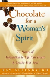 Chocolate for a Woman's Spirit - 77 Stories of Inspiration to Life Your Heart and Sooth Your Soul ebook by Kay Allenbaugh