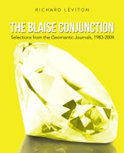 The Blaise Conjunction - Selections from the Geomantic Journals, 1983-2004 ebook by Richard Leviton