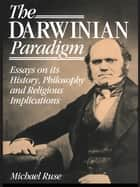 The Darwinian Paradigm ebook by Michael Ruse