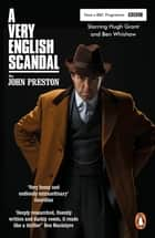 A Very English Scandal - Sex, Lies and a Murder Plot at the Heart of the Establishment: Now a Major BBC Series Starring Hugh Grant ebook by John Preston