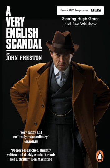 A Very English Scandal - Now a Major BBC Series Starring Hugh Grant ebook by John Preston