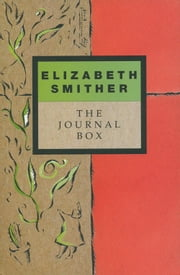 The Journal Box - The Journals of Writer Elizabeth Smither ebook by Elizabeth Smither