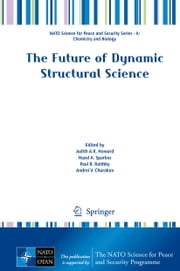 The Future of Dynamic Structural Science ebook by Judith A K Howard,Hazel A. Sparkes,Paul R. Raithby,Andrei V. Churakov