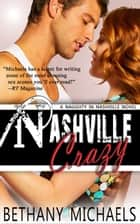 Nashville Crazy (A Naughty in Nashville Steamy Romance) ebook by Bethany Michaels