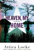 Heaven, My Home ebook by Attica Locke