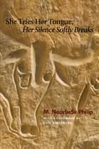 She Tries Her Tongue, Her Silence Softly Breaks ebook by M. NourbeSe Philip, Evie Shockley