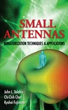 Small Antennas:Miniaturization Techniques & Applications ebook by John Volakis, Chi-Chih Chen, Kyohei Fujimoto