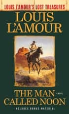 The Man Called Noon (Louis L'Amour's Lost Treasures) - A Novel ebook by Louis L'Amour