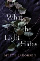 What the Light Hides ebook by Mette Jakobsen