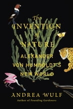 The Invention of Nature, Alexander von Humboldt's New World