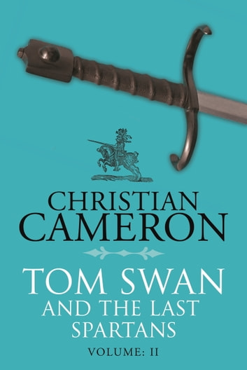 Tom Swan and the Last Spartans: Part Two ebook by Christian Cameron