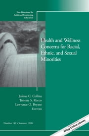 Health and Wellness Concerns for Racial, Ethnic, and Sexual Minorities - New Directions for Adult and Continuing Education, Number 142 ebook by Joshua C. Collins,Tonette S. Rocco,Lawrence O. Bryant