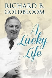 A Lucky Life ebook by Richard B.  Goldbloom