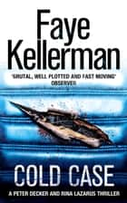 Cold Case (Peter Decker and Rina Lazarus Series, Book 17) ebook by Faye Kellerman