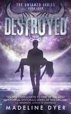 Destroyed - Untamed Series, #4 ebook by Madeline Dyer