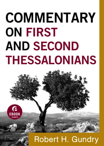 Commentary on First and Second Thessalonians (Commentary on the New Testament Book #13) ebook by Robert H. Gundry
