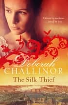 The Silk Thief ebook by Deborah Challinor