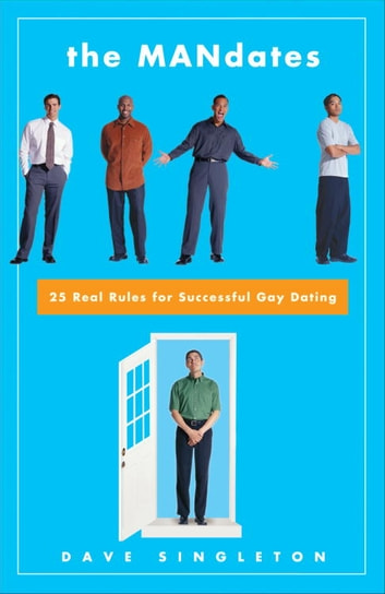 The Mandates - 25 Real Rules for Successful Gay Dating ebook by Dave Singleton