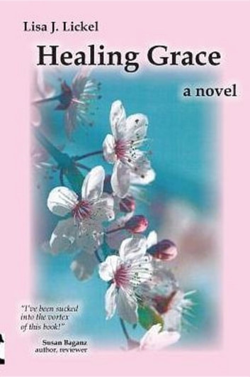 Healing Grace - a novel ebook by Lisa J Lickel