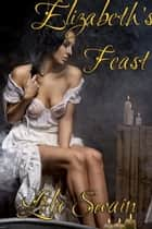 Eight Maids A Milking Elizabeth's Feast ebook by Lola Swain