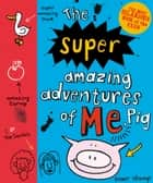 The Super Amazing Adventures of Me, Pig ebook by Emer Stamp
