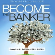Become the Banker - Financial Clarity for Life audiobook by Joseph J.A. Quijano, CFP, CDFA