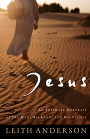 Jesus - An Intimate Portrait of the Man, His Land, and His People ebook by Leith Anderson