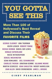 You Gotta See This - More Than 100 of Hollywood's Best Reveal and Discuss Their Favorite Films ebook by Cindy Pearlman