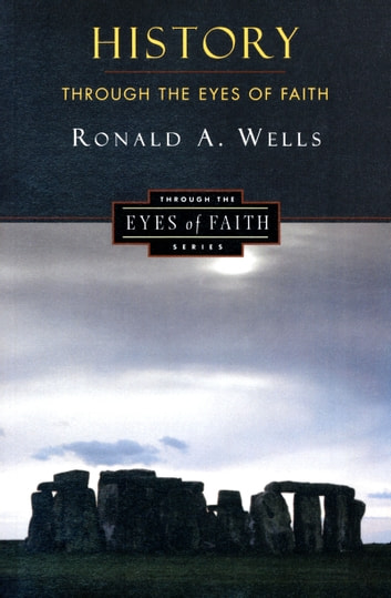 History Through the Eyes of Faith - Christian College Coalition Series ebook by Ronald A Wells