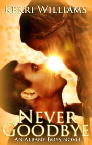 NEVER GOODBYE - An Albany Boys novel, #1 ebook by Kerri Williams