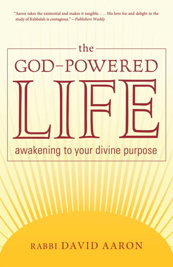 The God-Powered Life - Awakening to Your Divine Purpose ebook by Rabbi David Aaron