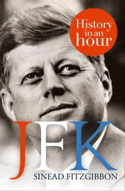 JFK: History in an Hour ebook by Sinead Fitzgibbon
