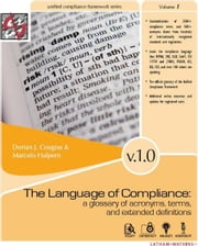 The Language of Compliance: a glossary of acronyms, terms, and extended definitions ebook by Cougias, Dorian, J.