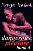 Dangerous Pleasure Book 4 - Dangerous Pleasure, #4 ebook by Freya Isabel