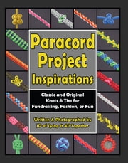 Paracord Project Inspirations - Classic and Original Knots and Ties for Fundraising, Fashion, or Fun eBook by J.D. Lenzen