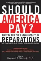 Should America Pay? - Slavery and the Raging Debate on Reparations ebook by Raymond Winbush PhD