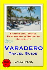 Varadero, Cuba Travel Guide - Sightseeing, Hotel, Restaurant & Shopping Highlights (Illustrated) ebook by Jessica Doherty