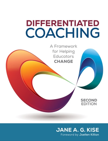 Differentiated Coaching - A Framework for Helping Educators Change ebook by Jane A. G. Kise