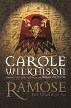 Ramose: Wrath of Ra ebook by Carole Wilkinson