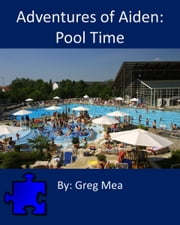 The Adventures of Aiden: Pool Time ebook by Greg Mea