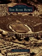 The Rose Bowl ebook by Michelle L. Turner, Pasadena Museum of History