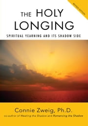 The Holy Longing - Spiritual Yearning and Its Shadow Side ebook by Connie Zweig