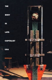 The Body in Late-Capitalist USA ebook by Donald M. Lowe,Stanley Fish,Fredric Jameson