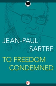 To Freedom Condemned ebook by Jean-Paul Sartre,Justus Streller
