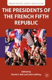 The Presidents of the French Fifth Republic ebook by D. Bell,J. Gaffney