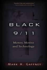 Black 9/11: Money, Motive and Technology ebook by Mark H. Gaffney